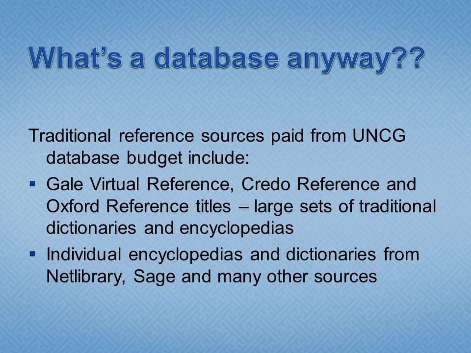 Traditional reference sources paid from UNCG database budget include:  Gale Virtual Reference, Credo Reference and Oxford Reference titles – large se