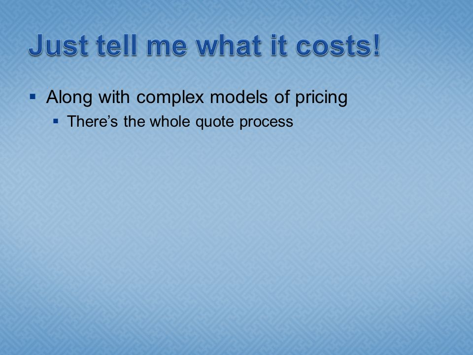  Along with complex models of pricing  There's the whole quote process