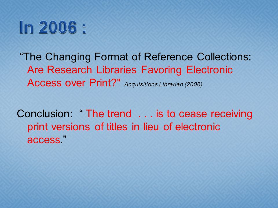 """The Changing Format of Reference Collections: Are Research Libraries Favoring Electronic Access over Print?"