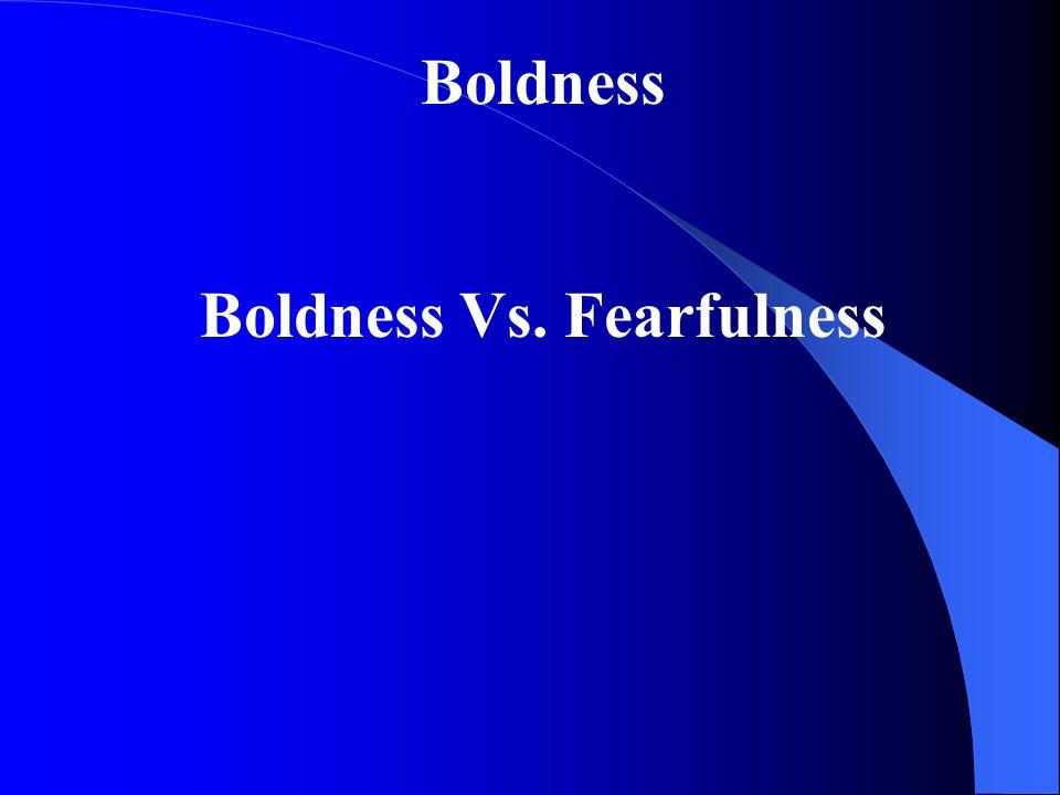Boldness Boldness Vs. Fearfulness