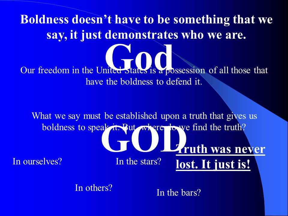 Boldness is the ability to stand up against someone who is not demonstrating good character.
