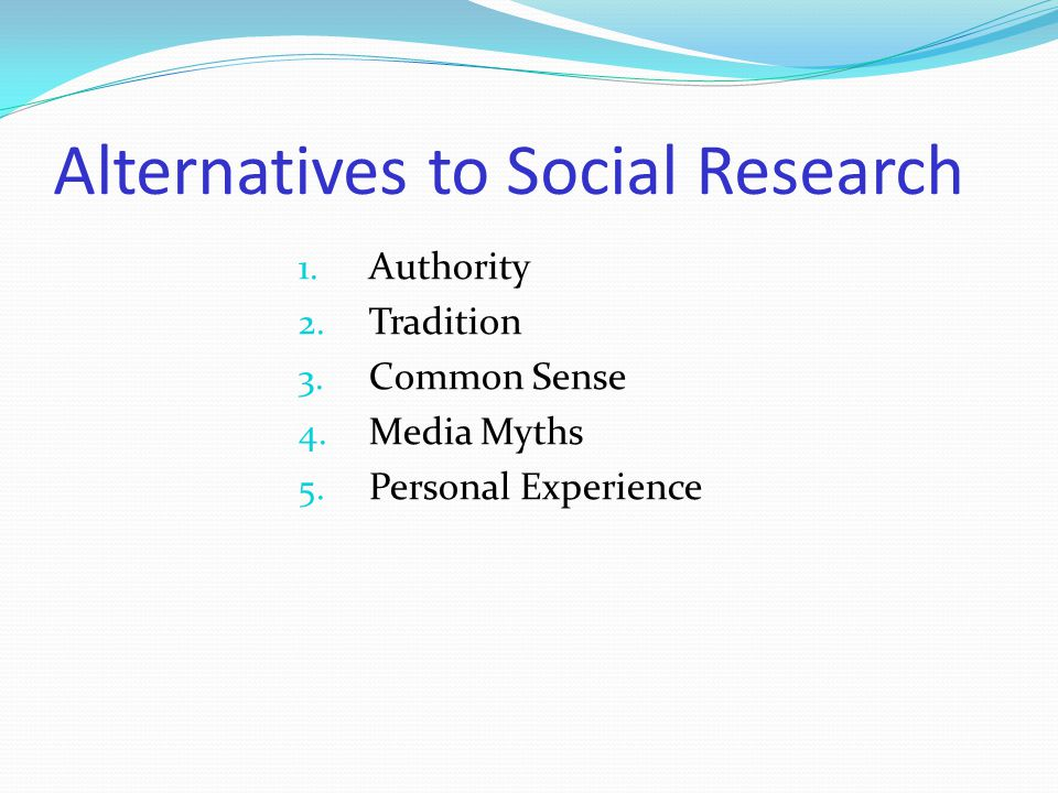 Alternatives to Social Research 1. Authority 2. Tradition 3.