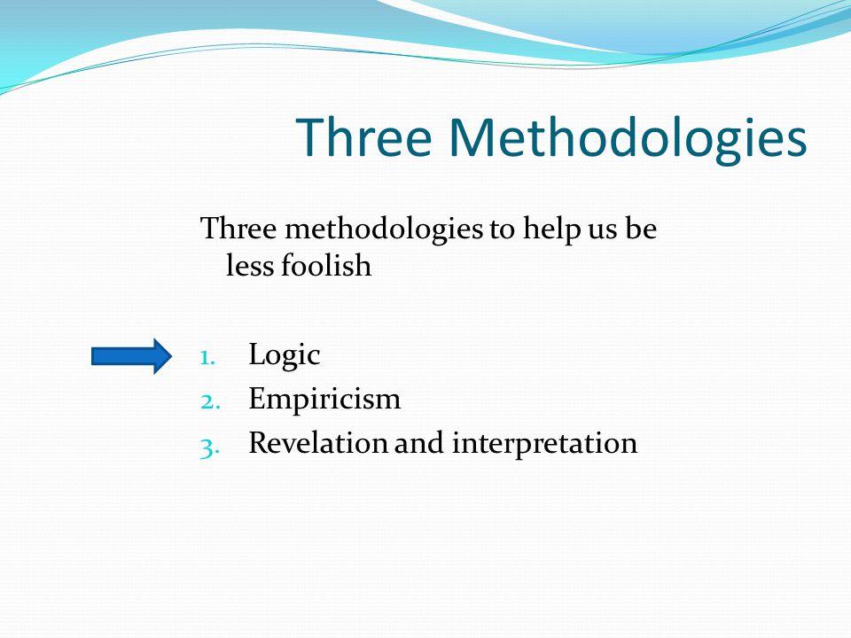 Three Methodologies Three methodologies to help us be less foolish 1.