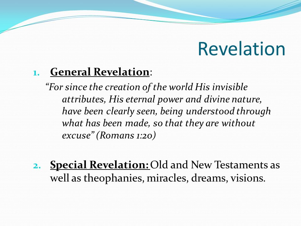 """Revelation 1. General Revelation: """"For since the creation of the world His invisible attributes, His eternal power and divine nature, have been clearl"""