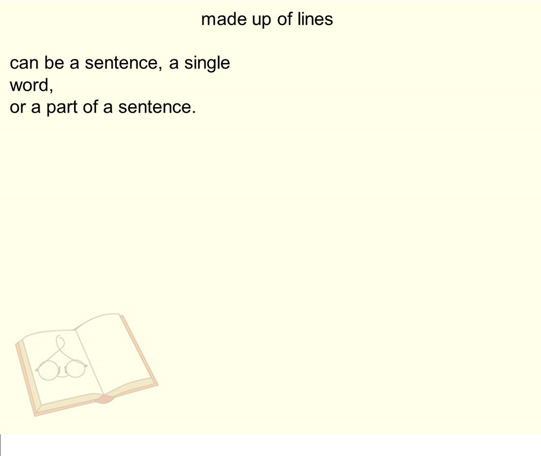 made up of lines can be a sentence, a single word, or a part of a sentence.