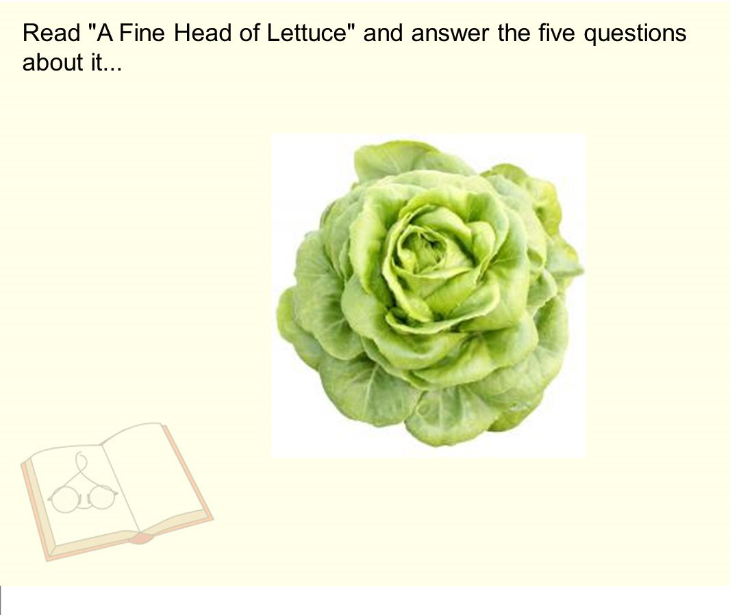 Read A Fine Head of Lettuce and answer the five questions about it...