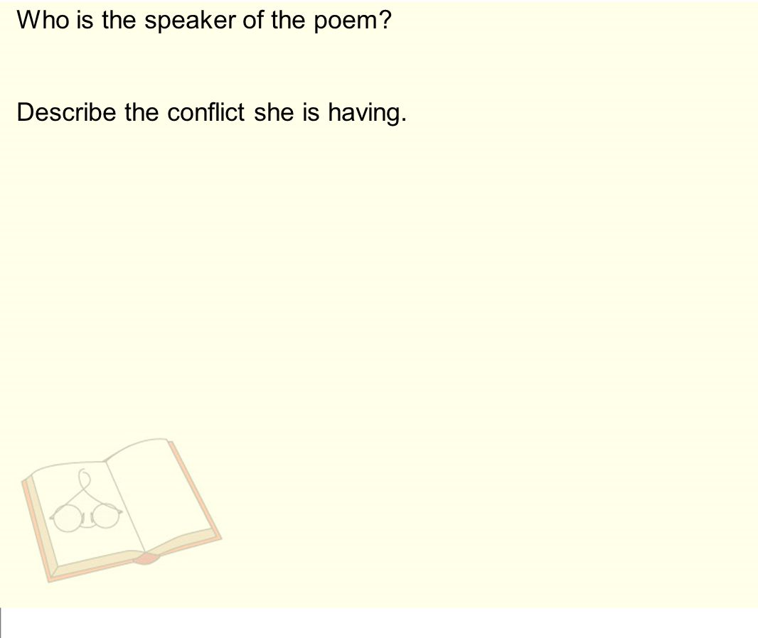 Who is the speaker of the poem Describe the conflict she is having.