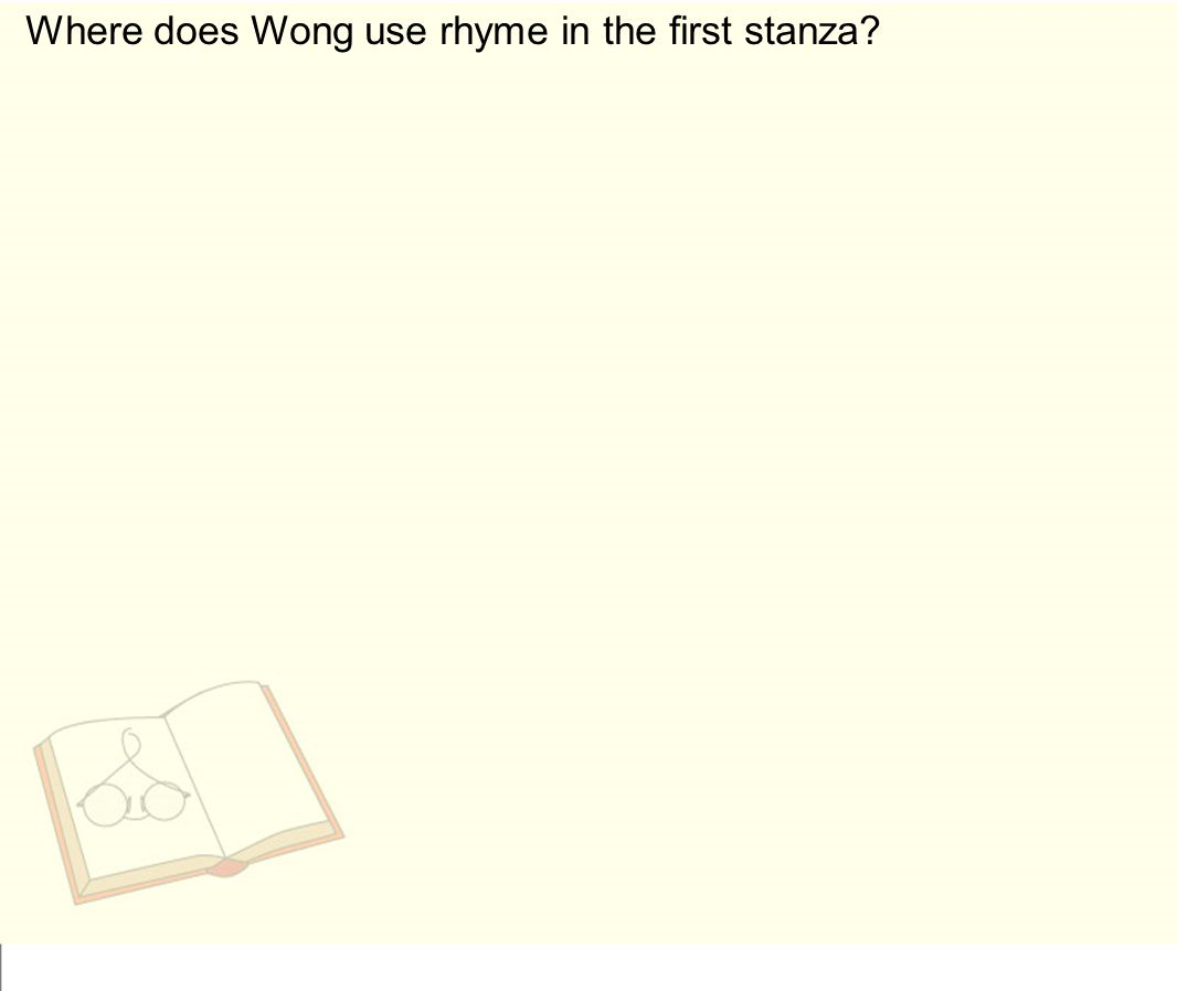 Where does Wong use rhyme in the first stanza