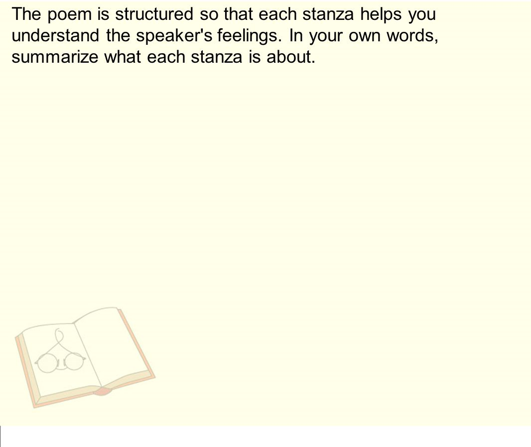 The poem is structured so that each stanza helps you understand the speaker s feelings.