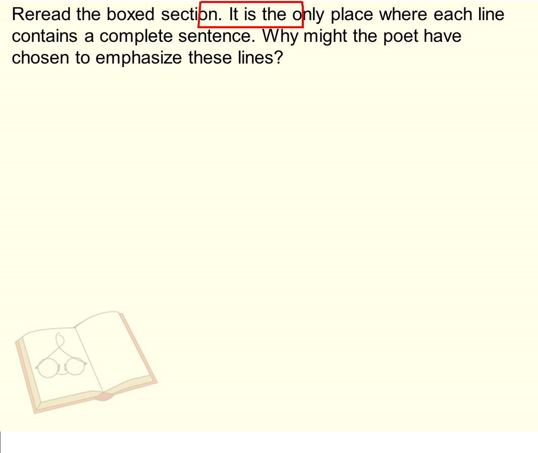 Reread the boxed section. It is the only place where each line contains a complete sentence.