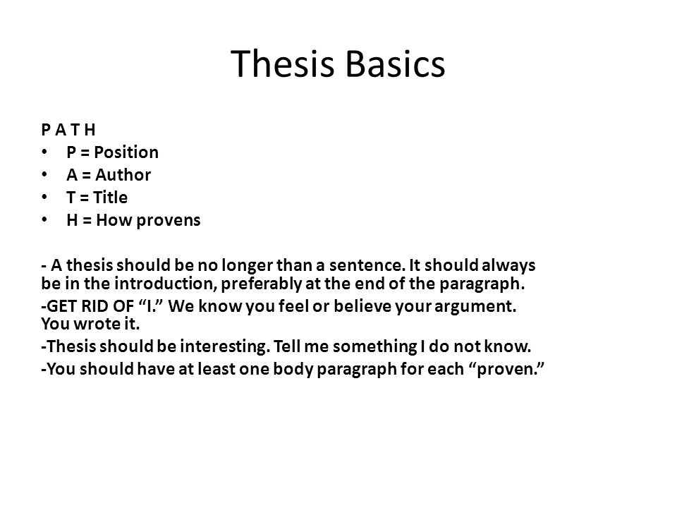 Thesis Basics P A T H P = Position A = Author T = Title H = How provens - A thesis should be no longer than a sentence.