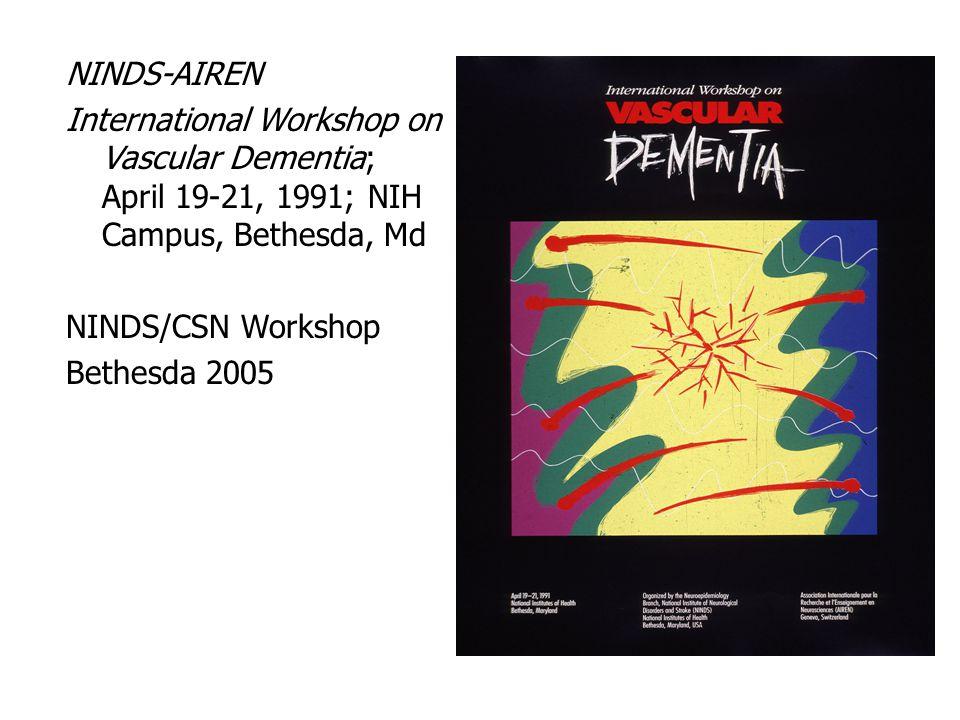 NINDS-AIREN International Workshop on Vascular Dementia; April 19-21, 1991; NIH Campus, Bethesda, Md NINDS/CSN Workshop Bethesda 2005
