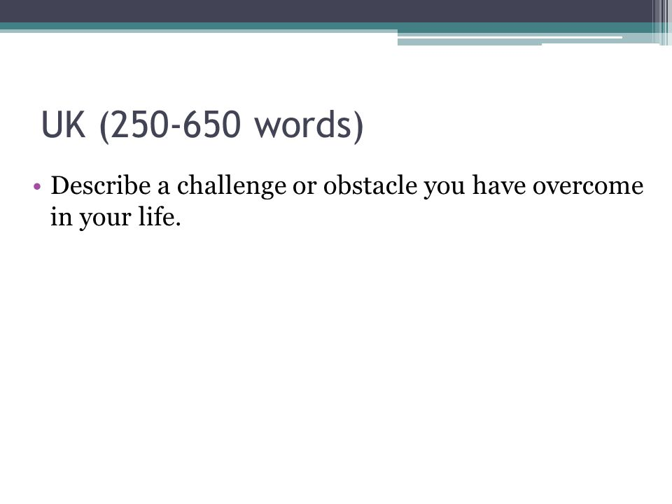 UK (250-650 words) Describe a challenge or obstacle you have overcome in your life.