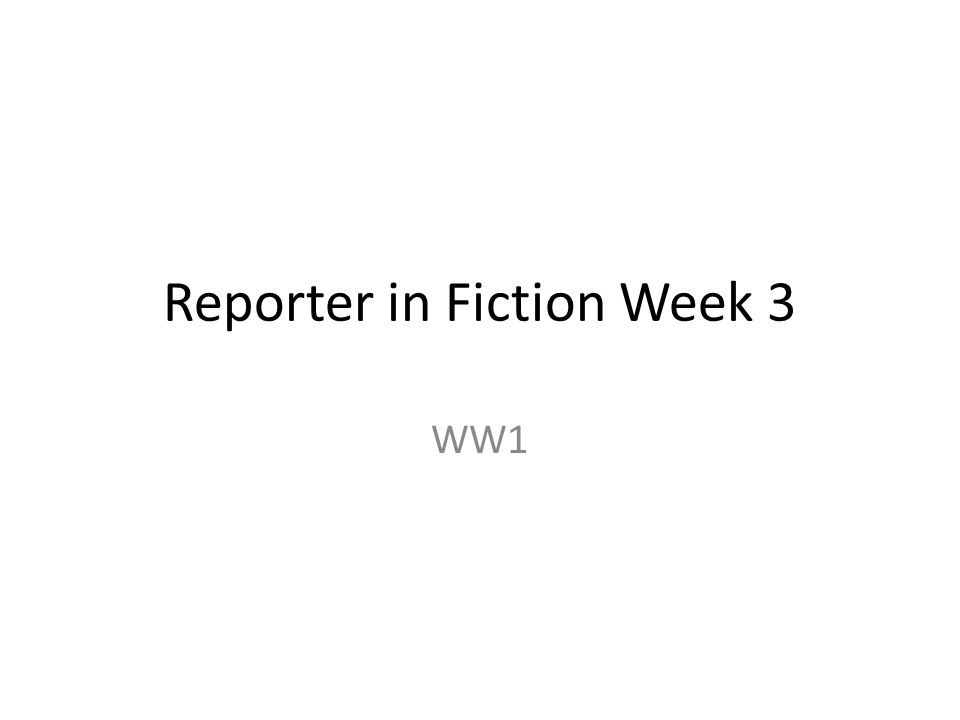 Reporter in Fiction Week 3 WW1