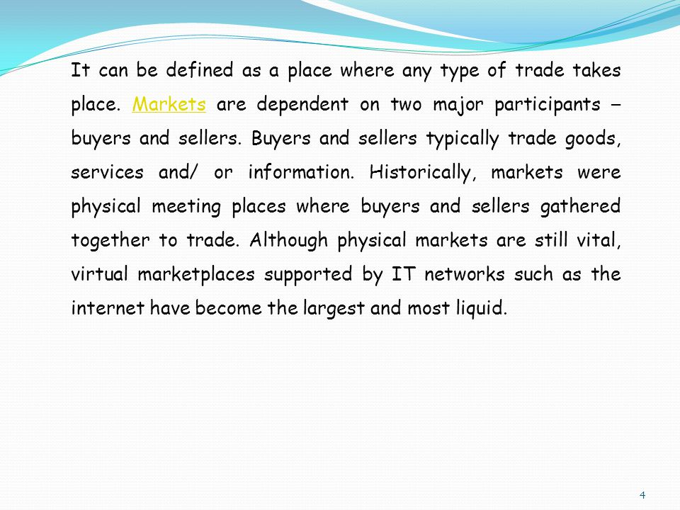 It can be defined as a place where any type of trade takes place.