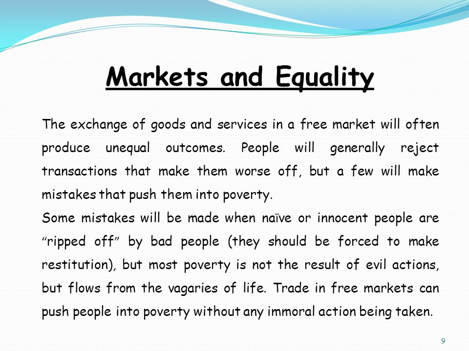 Markets and Equality The exchange of goods and services in a free market will often produce unequal outcomes.