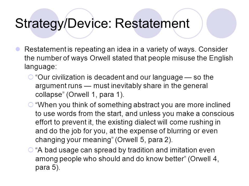 Strategy/Device: Rhetorical Questions/Hypophora Rhetorical questions are those whose answers are self- evident:  Many [metaphors] are used without knowledge of their meaning: what is a 'rift' for instance? (Orwell 2, para 2) Hypophora is when a question is asked and immediately answered:  Since you don t know what Fascism is, how can you struggle against Fascism.