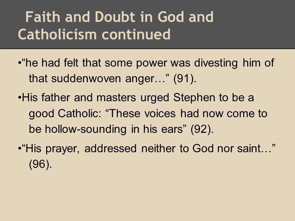 """Faith and Doubt in God and Catholicism continued """"he had felt that some power was divesting him of that suddenwoven anger…"""" (91). His father and maste"""