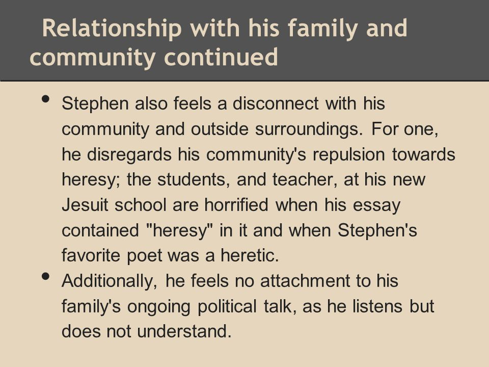 Relationship with his family and community continued Stephen also feels a disconnect with his community and outside surroundings. For one, he disregar