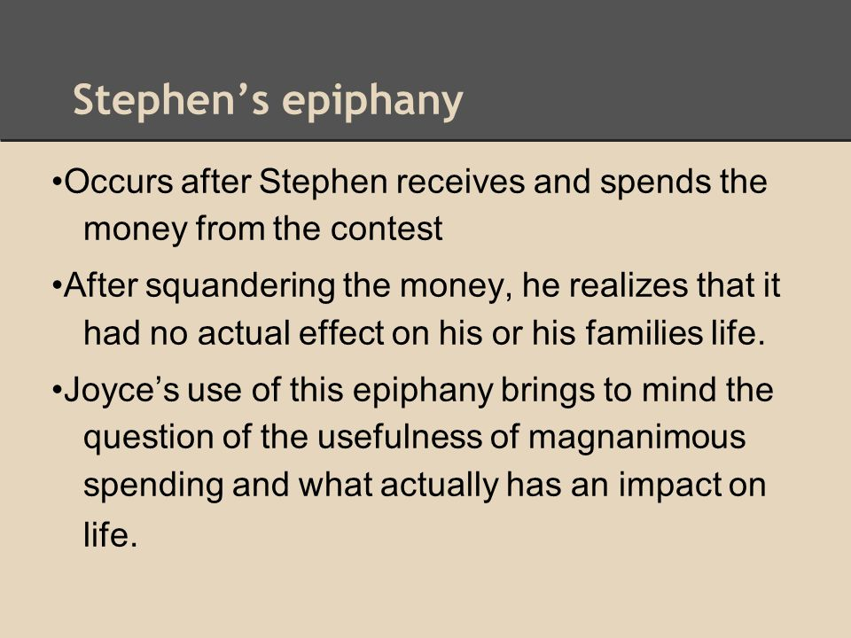 Stephen's epiphany Occurs after Stephen receives and spends the money from the contest After squandering the money, he realizes that it had no actual