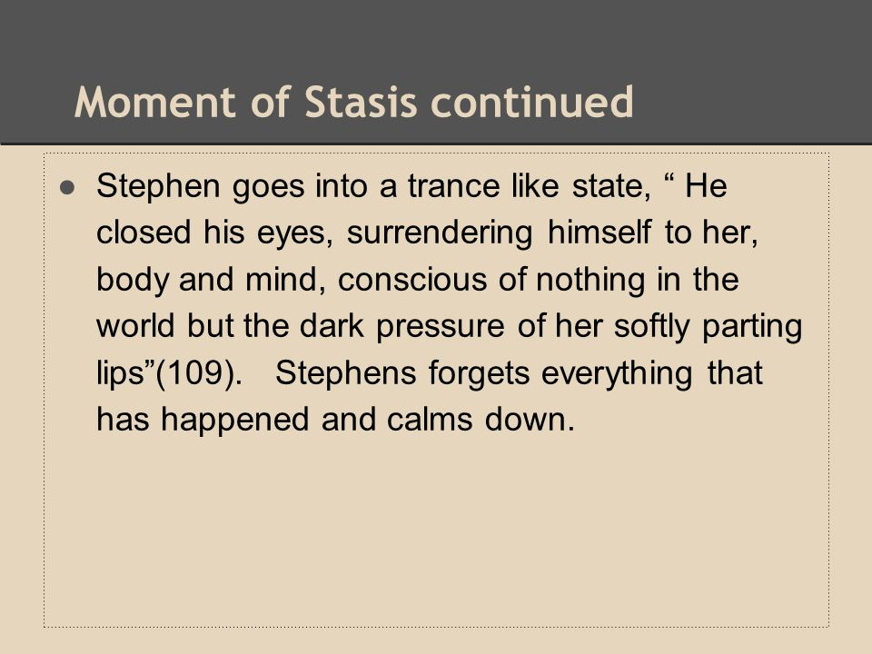 """Moment of Stasis continued ●Stephen goes into a trance like state, """" He closed his eyes, surrendering himself to her, body and mind, conscious of noth"""