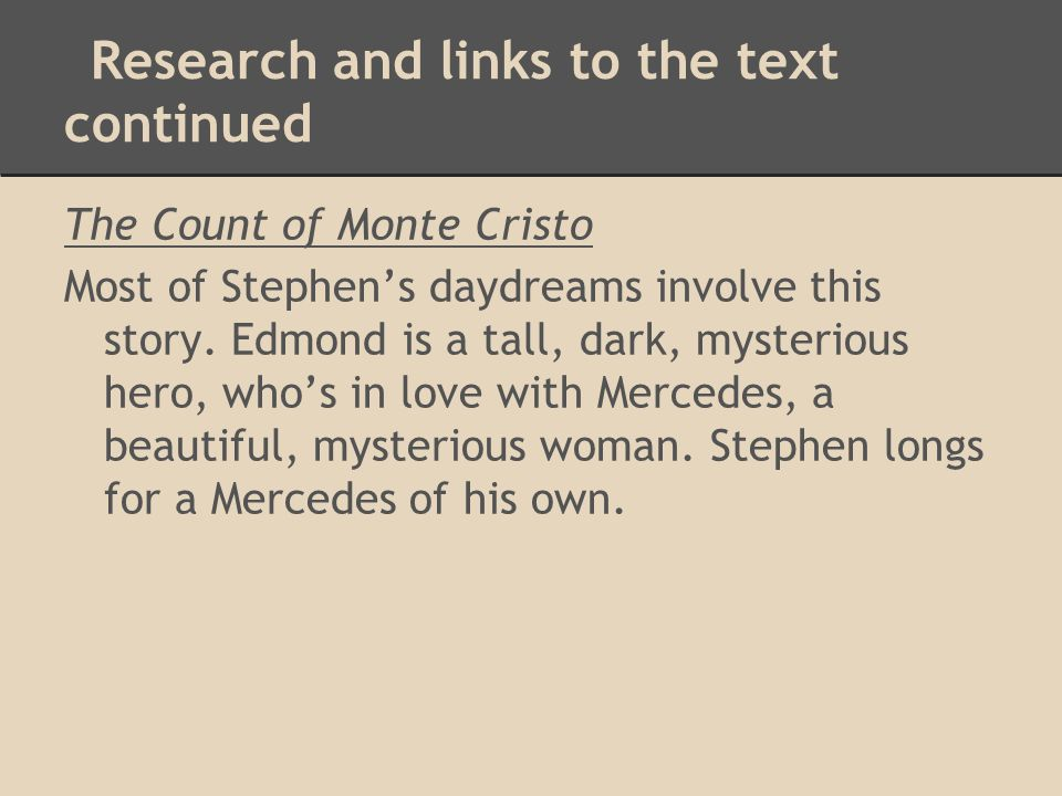 Research and links to the text continued The Count of Monte Cristo Most of Stephen's daydreams involve this story. Edmond is a tall, dark, mysterious