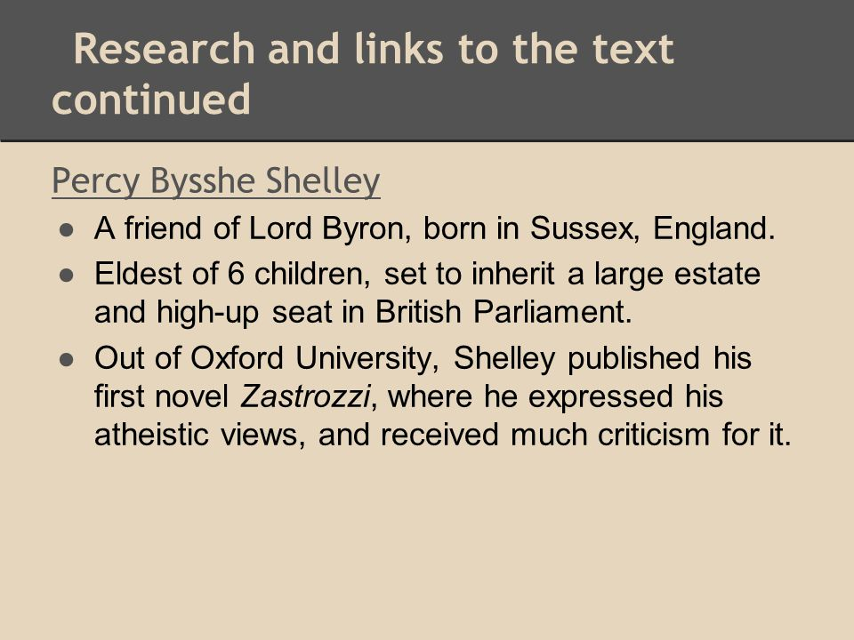 Research and links to the text continued Percy Bysshe Shelley ● A friend of Lord Byron, born in Sussex, England. ● Eldest of 6 children, set to inheri