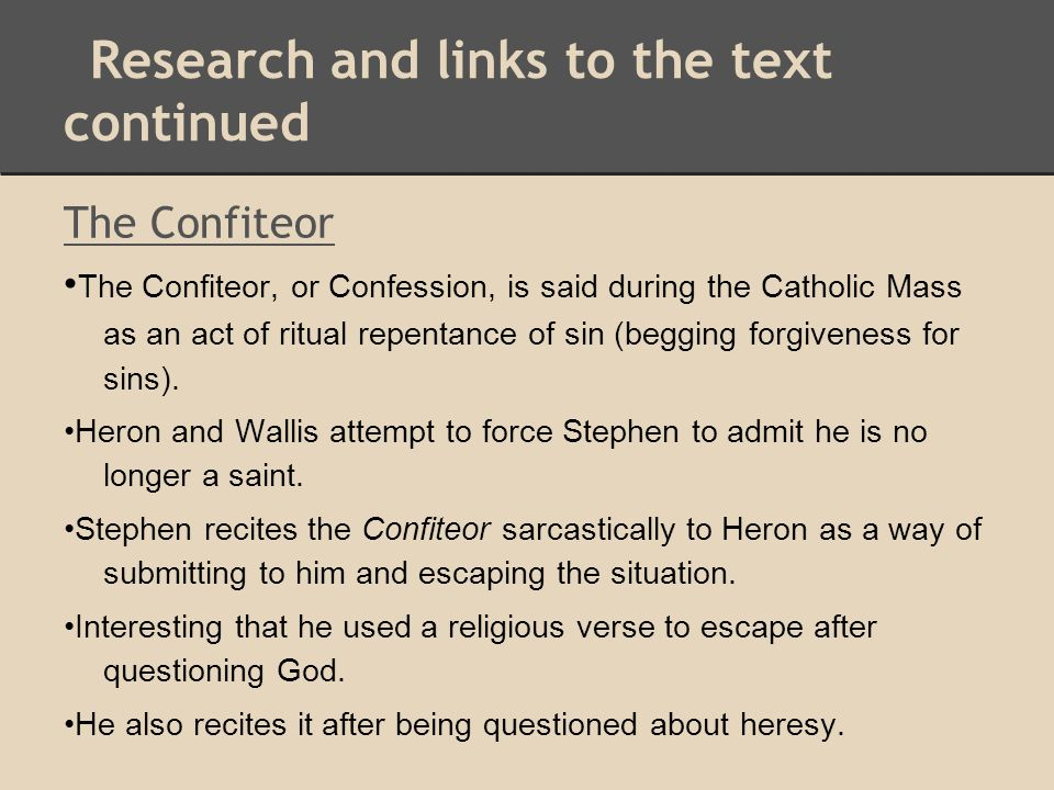 Research and links to the text continued The Confiteor The Confiteor, or Confession, is said during the Catholic Mass as an act of ritual repentance o