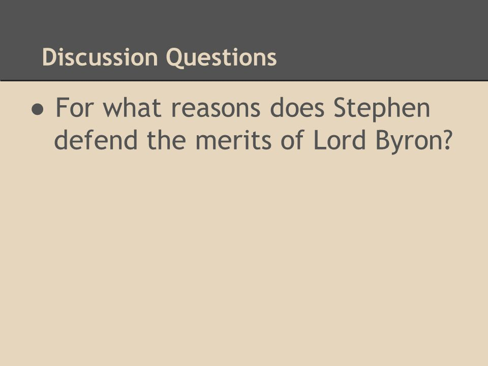 Discussion Questions ●For what reasons does Stephen defend the merits of Lord Byron?
