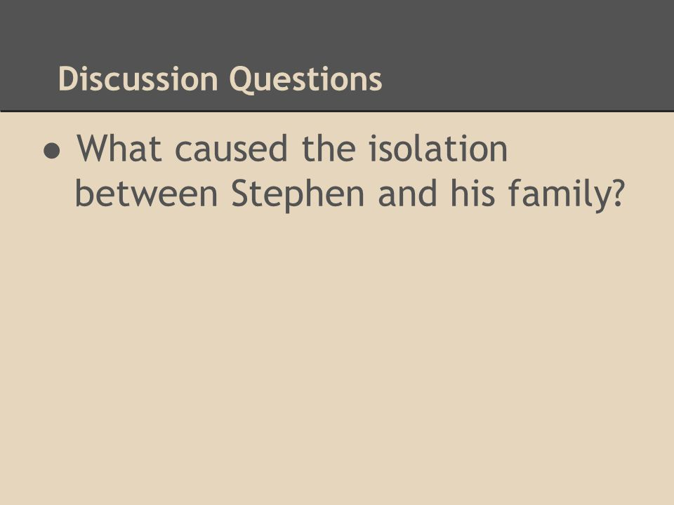 Discussion Questions ●What caused the isolation between Stephen and his family?