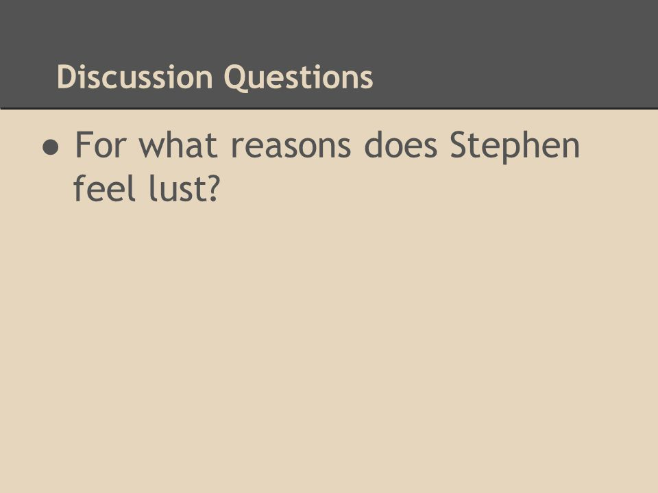 Discussion Questions ●For what reasons does Stephen feel lust?