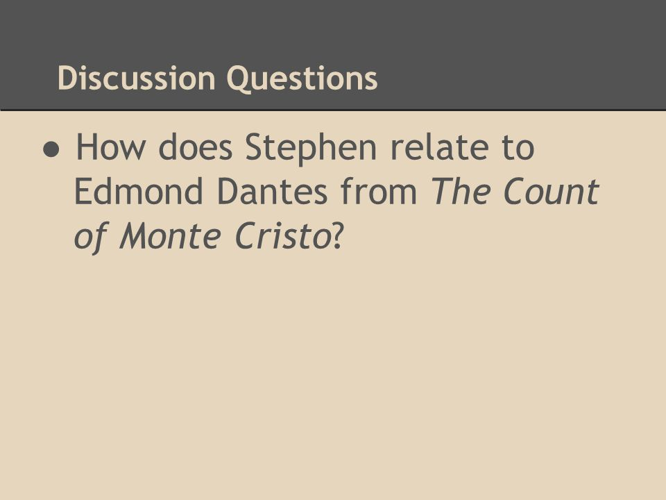 Discussion Questions ●How does Stephen relate to Edmond Dantes from The Count of Monte Cristo?