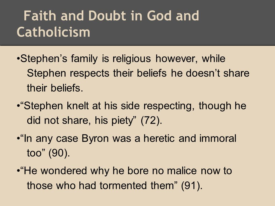 """Faith and Doubt in God and Catholicism Stephen's family is religious however, while Stephen respects their beliefs he doesn't share their beliefs. """"St"""