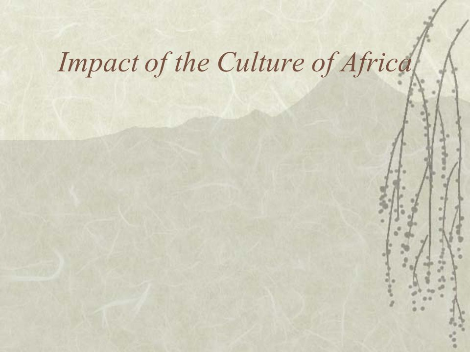 Impact of the Culture of Africa