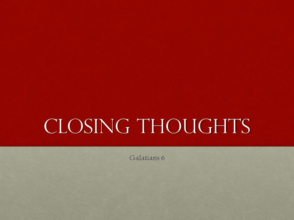 Closing thoughts Galatians 6