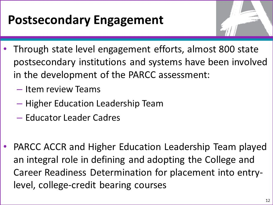 Through state level engagement efforts, almost 800 state postsecondary institutions and systems have been involved in the development of the PARCC ass