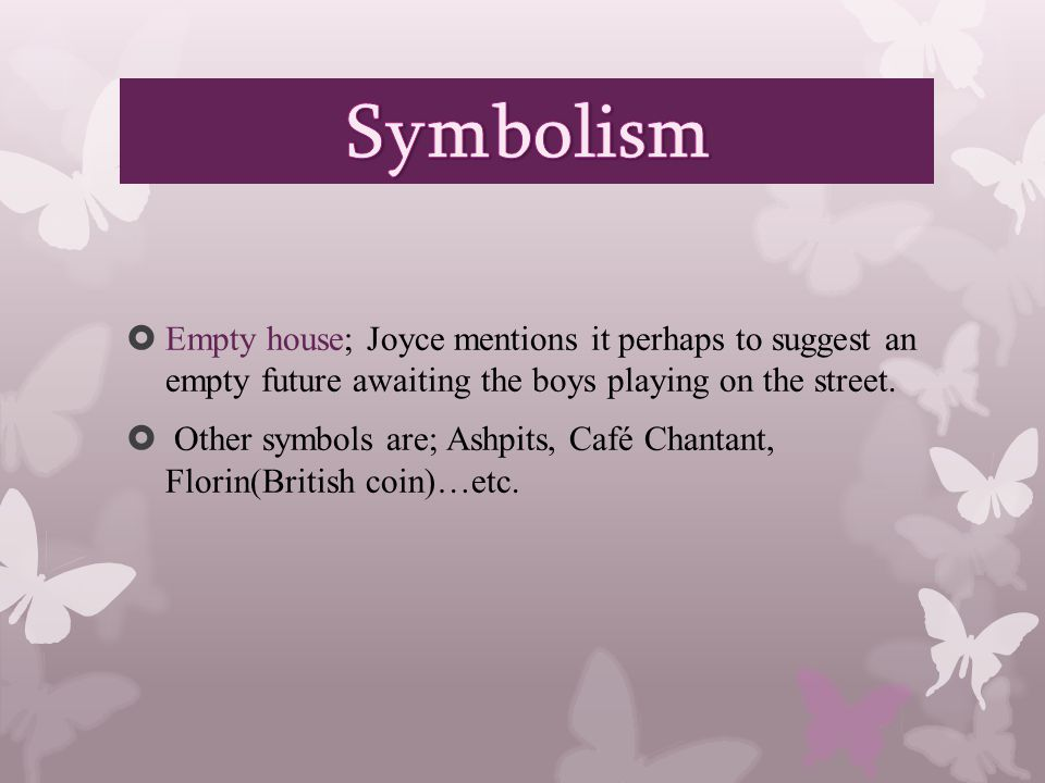  Empty house; Joyce mentions it perhaps to suggest an empty future awaiting the boys playing on the street.