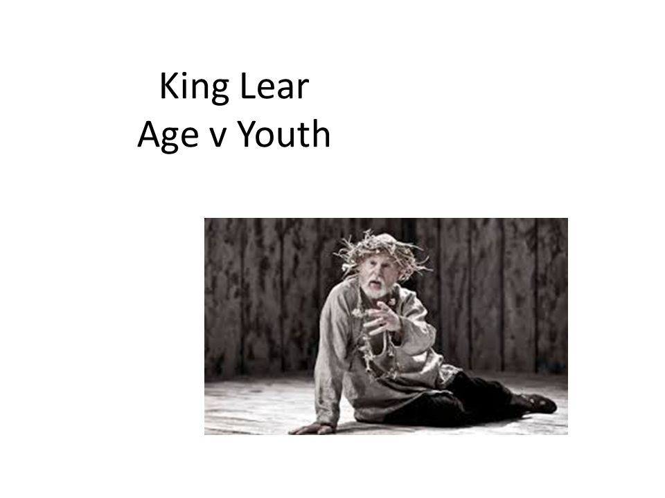 Lear and old age During Shakespearean period the idea of the King giving up his kingdom to make way for the younger generation was considered absurd.