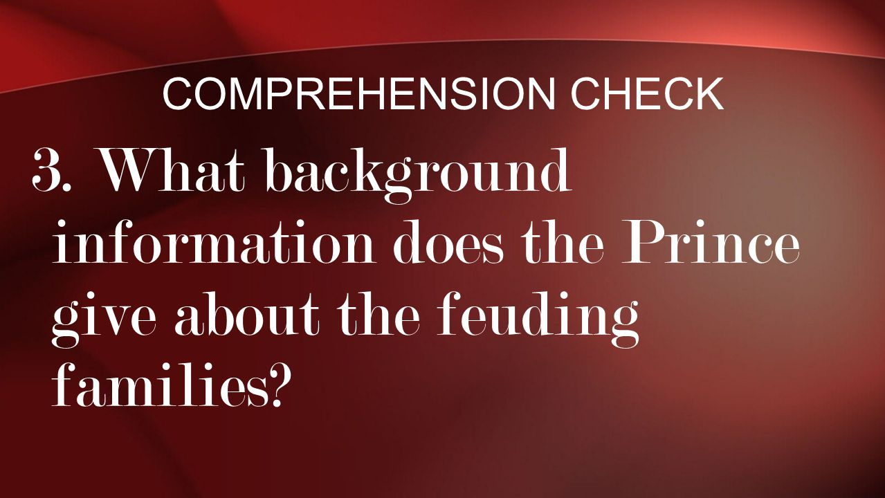3. What background information does the Prince give about the feuding families? COMPREHENSION CHECK