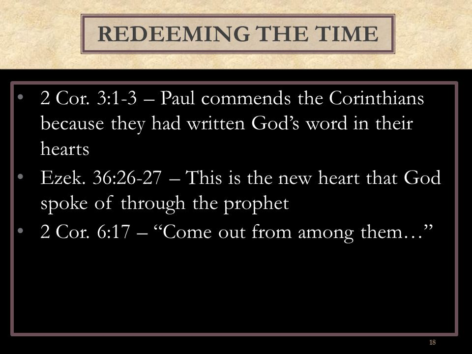 2 Cor. 3:1-3 – Paul commends the Corinthians because they had written God's word in their hearts Ezek. 36:26-27 – This is the new heart that God spoke