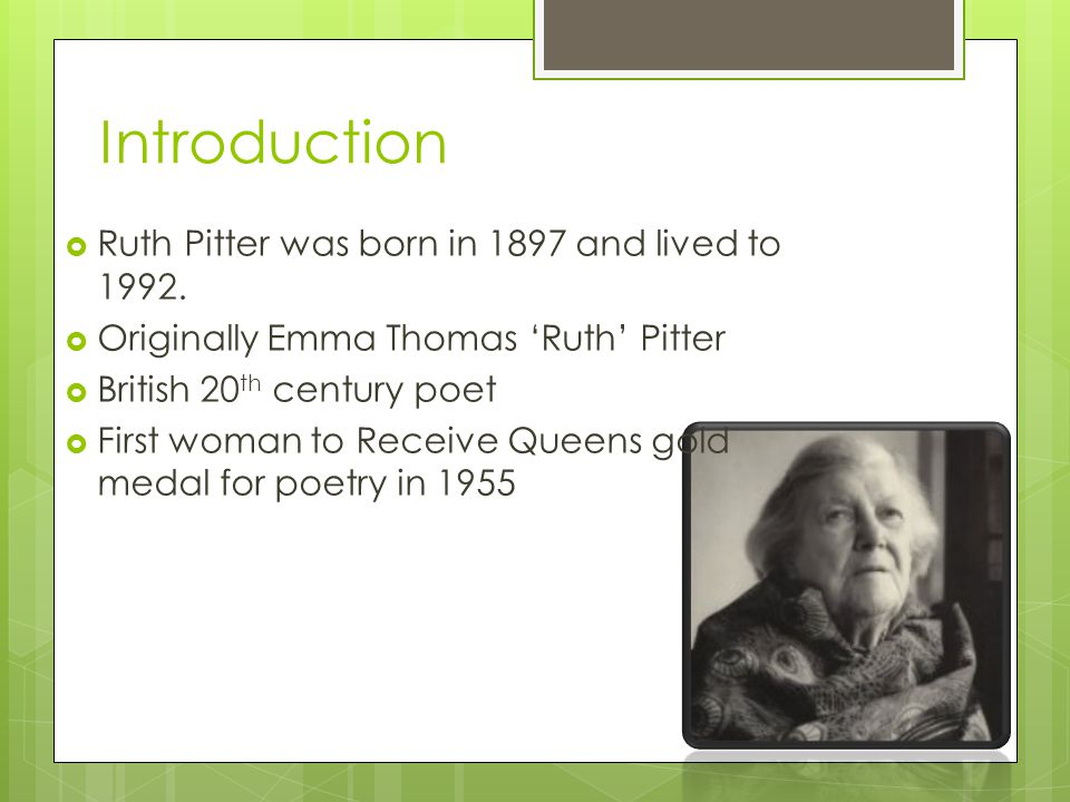 Introduction  Ruth Pitter was born in 1897 and lived to 1992.