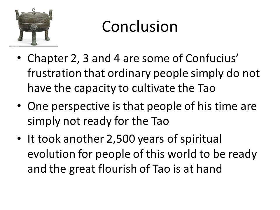 Conclusion Chapter 2, 3 and 4 are some of Confucius' frustration that ordinary people simply do not have the capacity to cultivate the Tao One perspec