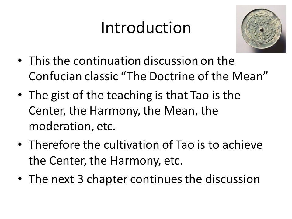 "Introduction This the continuation discussion on the Confucian classic ""The Doctrine of the Mean"" The gist of the teaching is that Tao is the Center,"