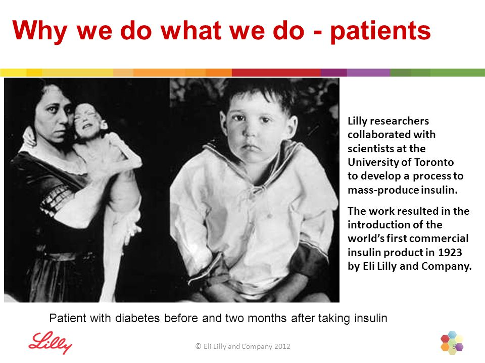 Patient with diabetes before and two months after taking insulin Lilly researchers collaborated with scientists at the University of Toronto to develop a process to mass-produce insulin.