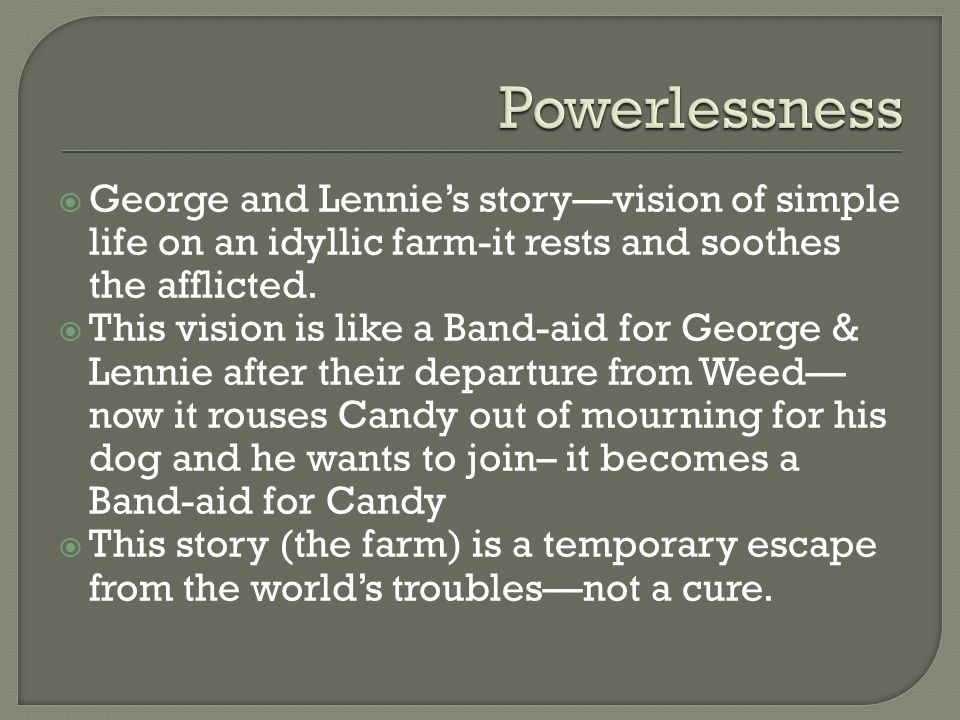  George and Lennie's story—vision of simple life on an idyllic farm-it rests and soothes the afflicted.  This vision is like a Band-aid for George &