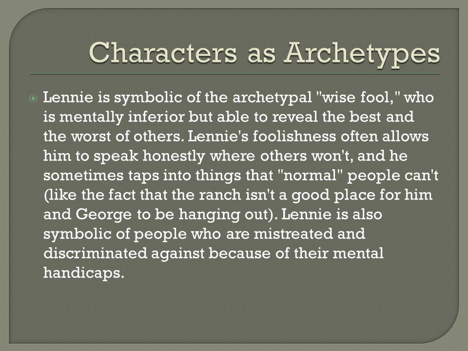  Lennie is symbolic of the archetypal