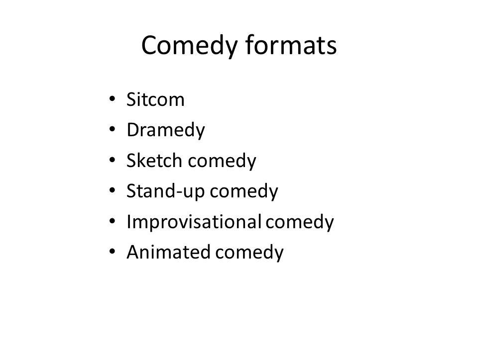 Comedy formats Sitcom Dramedy Sketch comedy Stand-up comedy Improvisational comedy Animated comedy