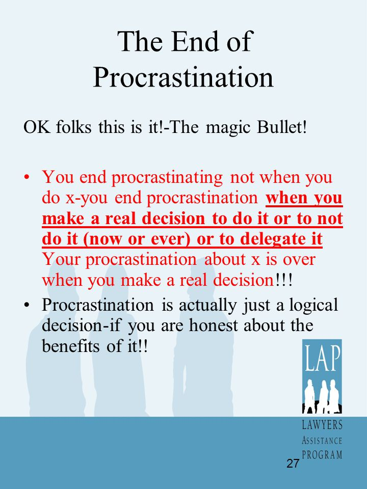 The End of Procrastination OK folks this is it!-The magic Bullet! You end procrastinating not when you do x-you end procrastination when you make a re
