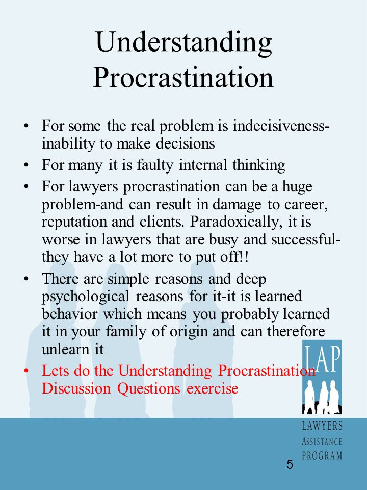 Benefits of Procrastination In one sense the explanation for procrastination is the same for everyone -the benefits of doing it outweigh the disadvantages.