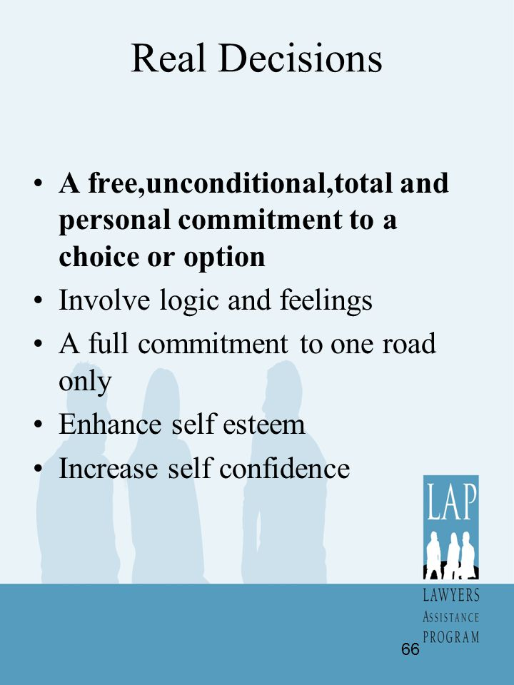 Real Decisions A free,unconditional,total and personal commitment to a choice or option Involve logic and feelings A full commitment to one road only